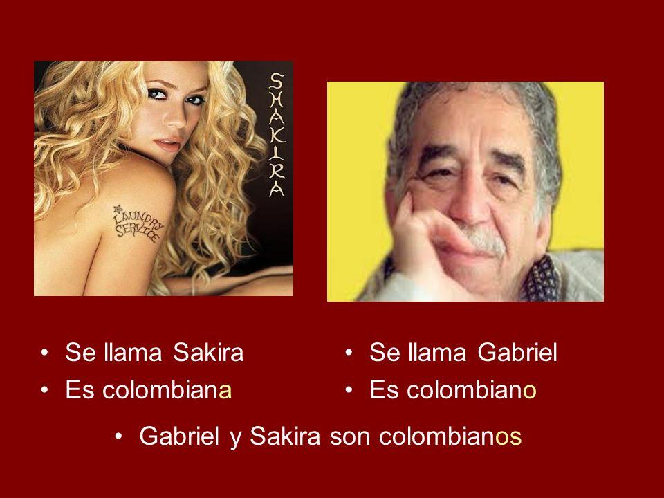Se llama Sakira Es colombiana Se llama Gabriel Es colombiano Gabriel y Sakira son colombianos