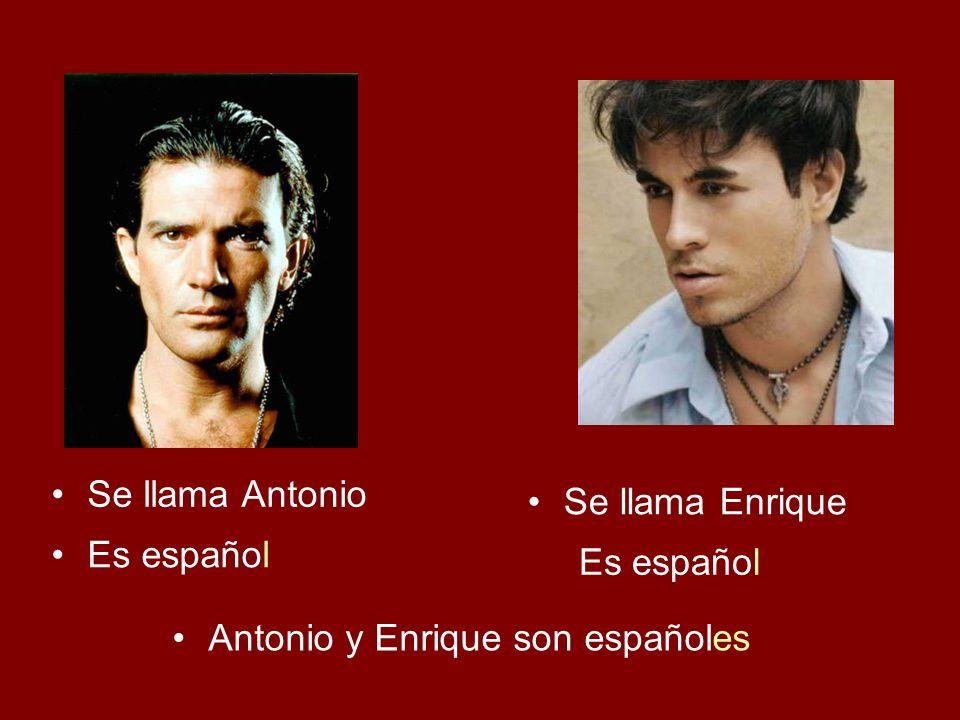 Se llama Antonio Antonio y Enrique son españoles Se llama Enrique Es español