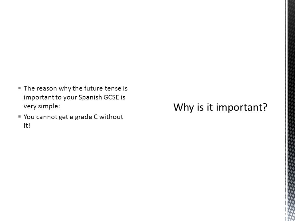 The reason why the future tense is important to your Spanish GCSE is very simple: You cannot get a grade C without it!