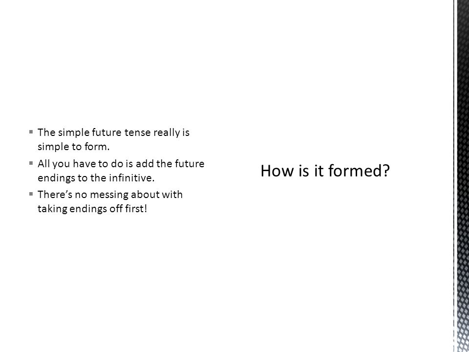 The simple future tense really is simple to form.
