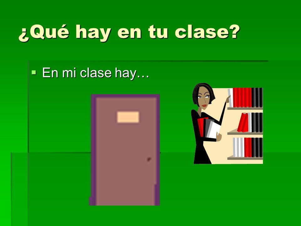 ¿Qué hay en tu clase En mi clase hay… En mi clase hay…