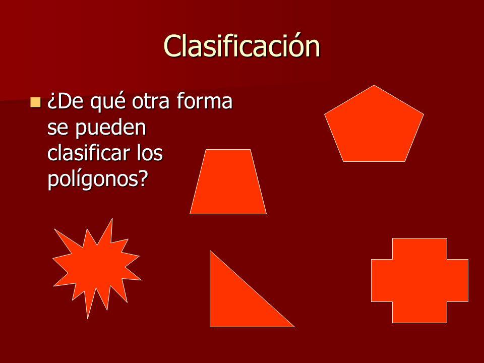 Clasificación ¿De qué otra forma se pueden clasificar los polígonos? ¿De qué otra forma se pueden clasificar los polígonos?