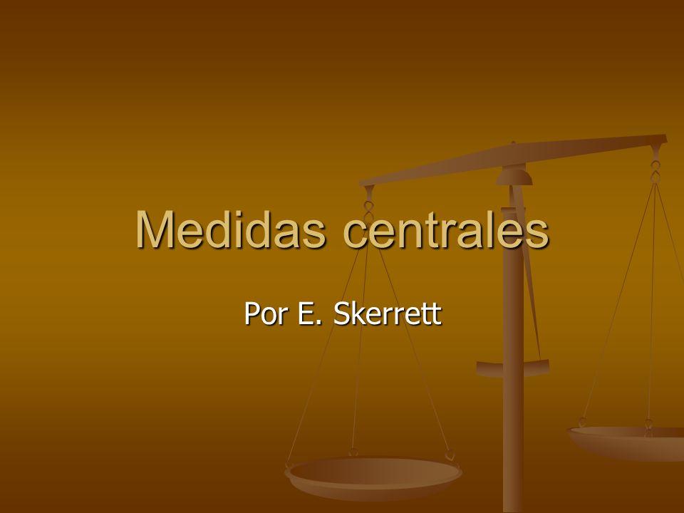 Medidas centrales Por E. Skerrett