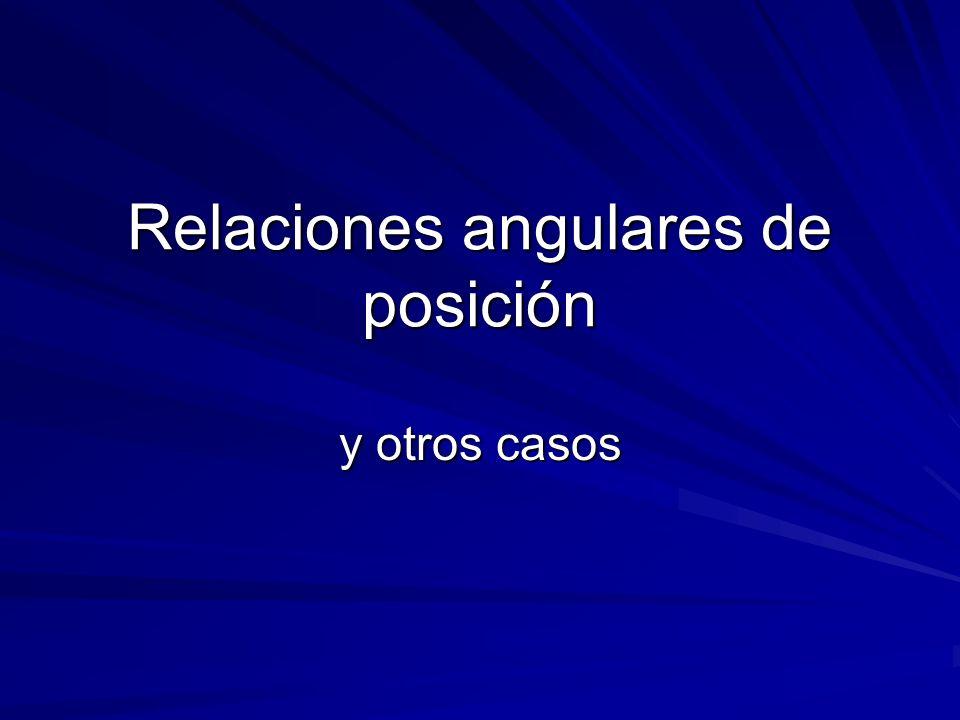 Relaciones angulares de posición y otros casos