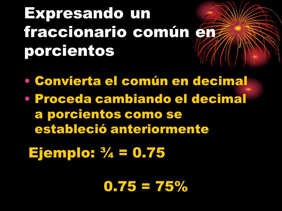 Expresando un decimal en porcientos Suprima el punto Escriba el símbolo % a la derecha del segundo dígito decimal Ejemplos: 0.39 = 39 % 0.08 = 8 % 0.1357 = 13.57 % 0.078 = 7.8 % Observe que, esencialmente es convertirlo en común