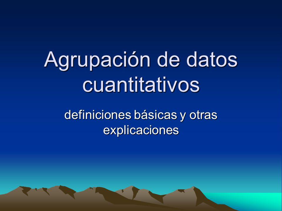 Agrupación de datos cuantitativos definiciones básicas y otras explicaciones
