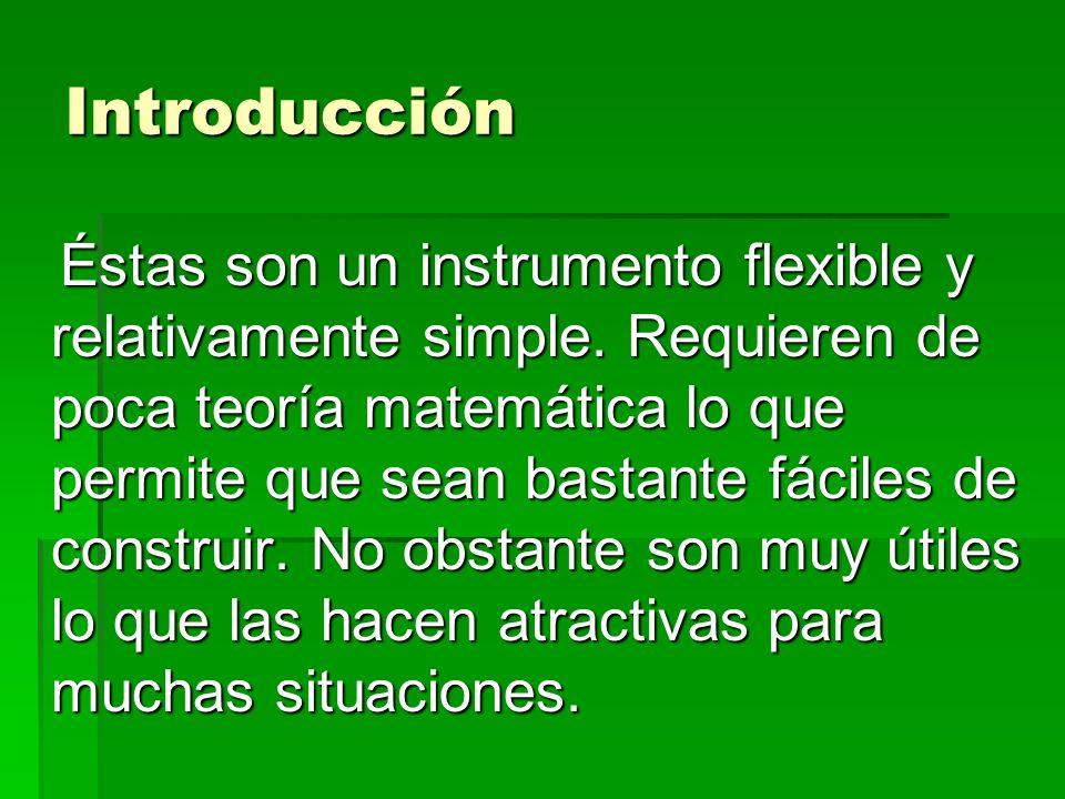 Introducción Éstas son un instrumento flexible y relativamente simple.