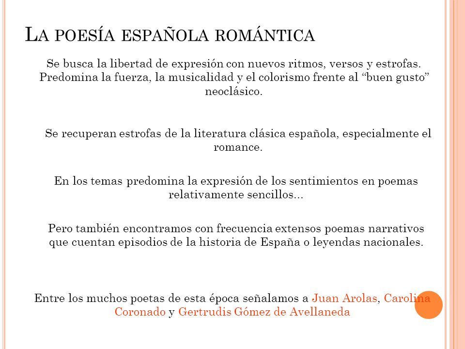L A POESÍA ESPAÑOLA ROMÁNTICA Se busca la libertad de expresión con nuevos ritmos, versos y estrofas. Predomina la fuerza, la musicalidad y el coloris