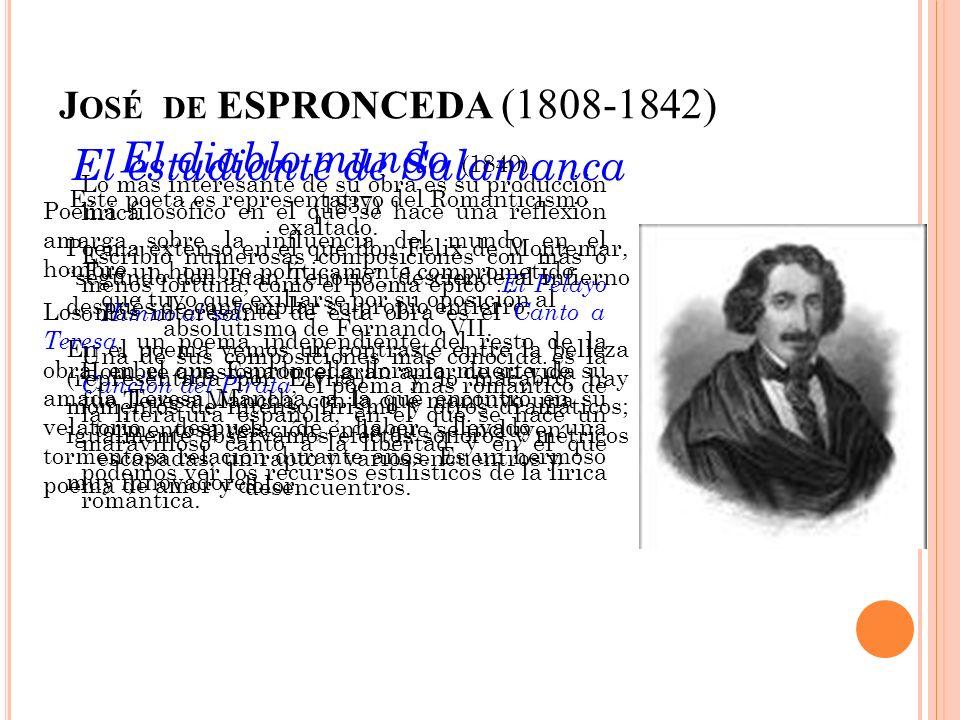 J OSÉ DE ESPRONCEDA (1808-1842) Este poeta es representativo del Romanticismo exaltado. Fue un hombre políticamente comprometido que tuvo que exiliars