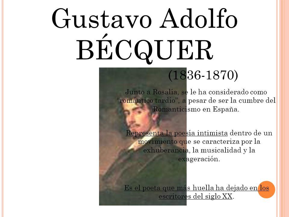 Gustavo Adolfo BÉCQUER (1836-1870) Junto a Rosalía, se le ha considerado como romántico tardío, a pesar de ser la cumbre del Romanticismo en España. R