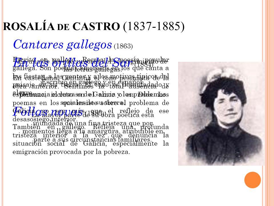 ROSALÍA DE CASTRO (1837-1885) Es una de las precursoras del resurgimiento de las letras gallegas. Escribió en gallego y en español. Denuncia el retras