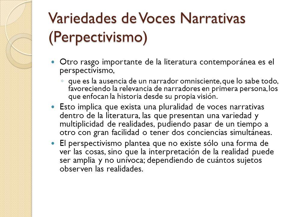 Variedades de Voces Narrativas (Perpectivismo) Otro rasgo importante de la literatura contemporánea es el perspectivismo, que es la ausencia de un nar