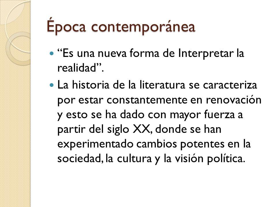 Época contemporánea Es una nueva forma de Interpretar la realidad. La historia de la literatura se caracteriza por estar constantemente en renovación