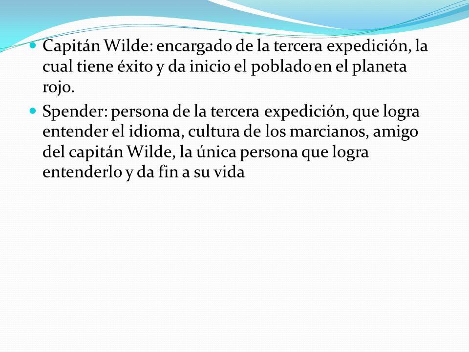 Capitán Wilde: encargado de la tercera expedición, la cual tiene éxito y da inicio el poblado en el planeta rojo. Spender: persona de la tercera exped