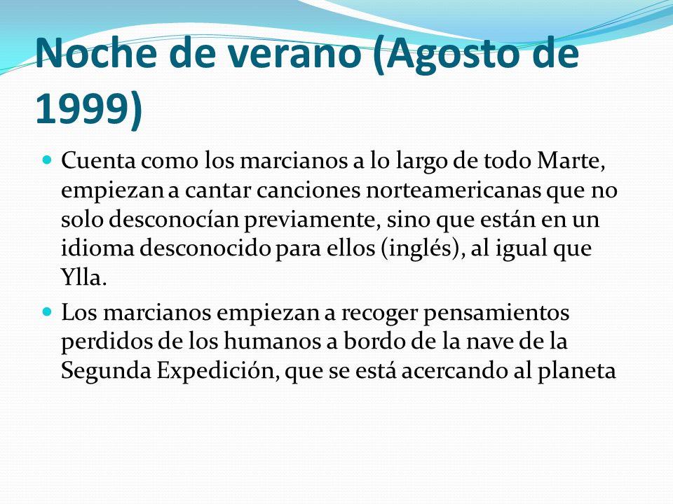 Noche de verano (Agosto de 1999) Cuenta como los marcianos a lo largo de todo Marte, empiezan a cantar canciones norteamericanas que no solo desconocí