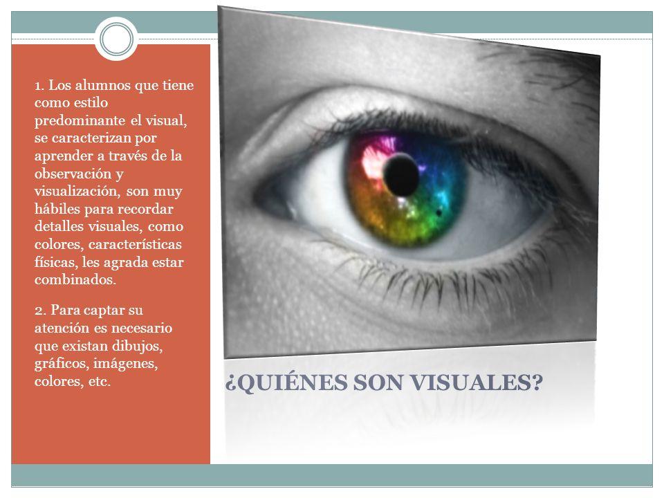 ¿QUIÉNES SON VISUALES? 1. Los alumnos que tiene como estilo predominante el visual, se caracterizan por aprender a través de la observación y visualiz