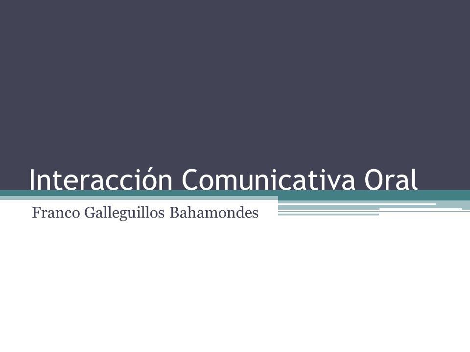 Interacción Comunicativa Oral Franco Galleguillos Bahamondes
