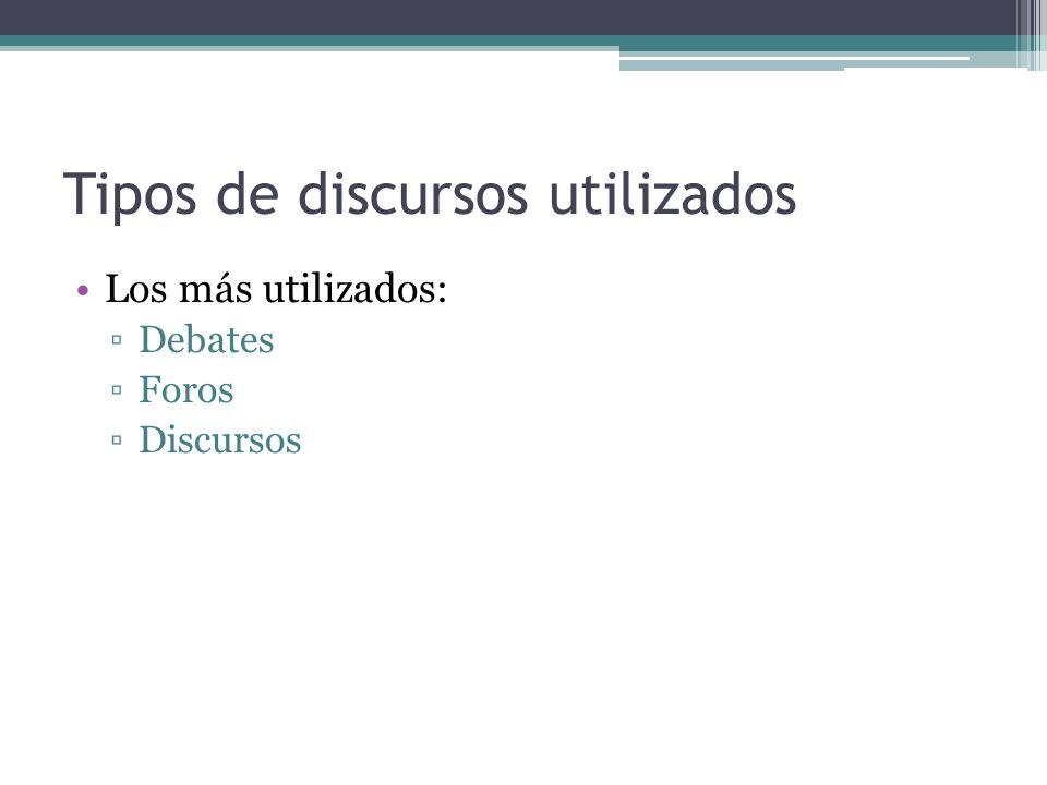 Tipos de discursos utilizados Los más utilizados: Debates Foros Discursos