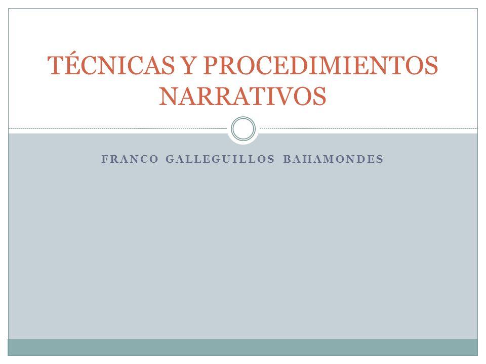 FRANCO GALLEGUILLOS BAHAMONDES TÉCNICAS Y PROCEDIMIENTOS NARRATIVOS