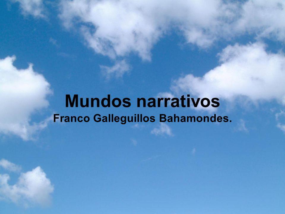 Mundos narrativos El mundo presente en la narración adquiere una significación distinta a la del mundo real y concreto.