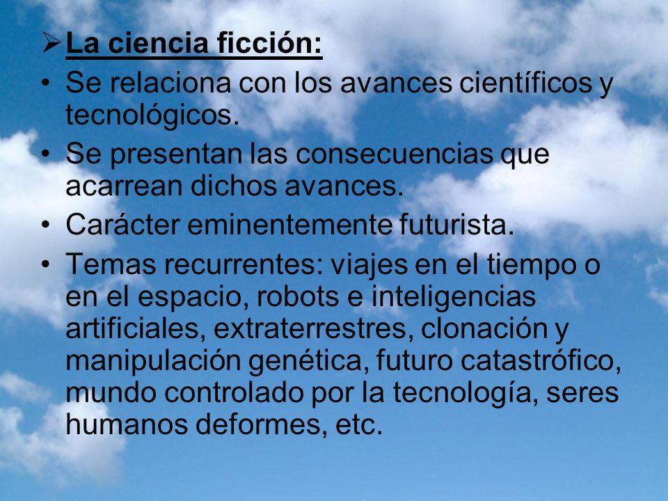 La ciencia ficción: Se relaciona con los avances científicos y tecnológicos. Se presentan las consecuencias que acarrean dichos avances. Carácter emin