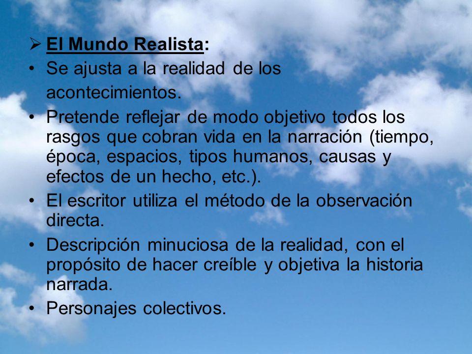 El Mundo Realista: Se ajusta a la realidad de los acontecimientos. Pretende reflejar de modo objetivo todos los rasgos que cobran vida en la narración