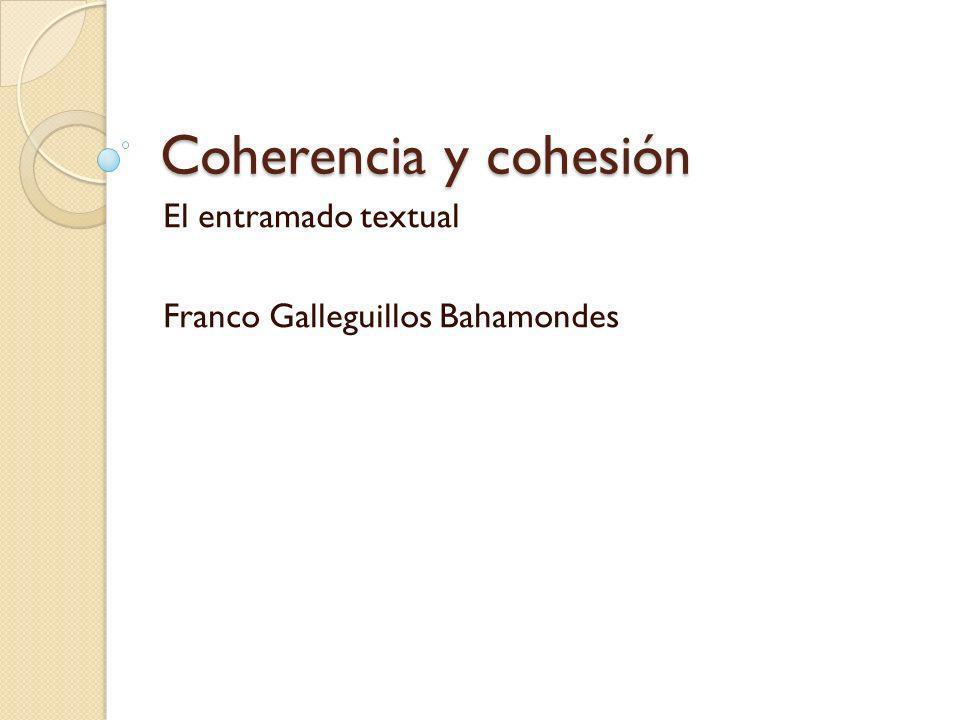 Coherencia y cohesión El entramado textual Franco Galleguillos Bahamondes