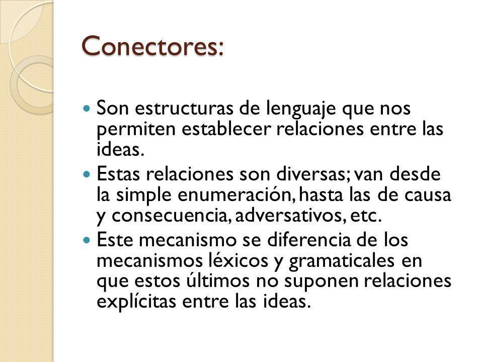 Conectores: Son estructuras de lenguaje que nos permiten establecer relaciones entre las ideas. Estas relaciones son diversas; van desde la simple enu