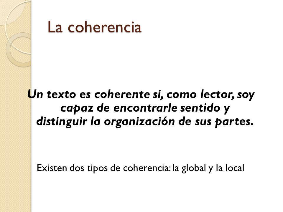 Coherencia global Para encontrarle sentido a un texto es fundamental que este tenga un tema central.