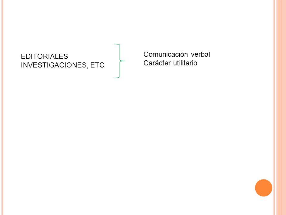 EDITORIALES INVESTIGACIONES, ETC Comunicación verbal Carácter utilitario