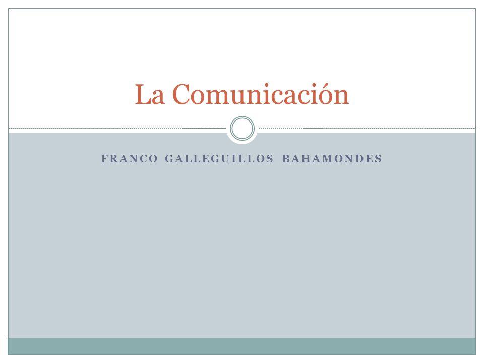 FRANCO GALLEGUILLOS BAHAMONDES La Comunicación