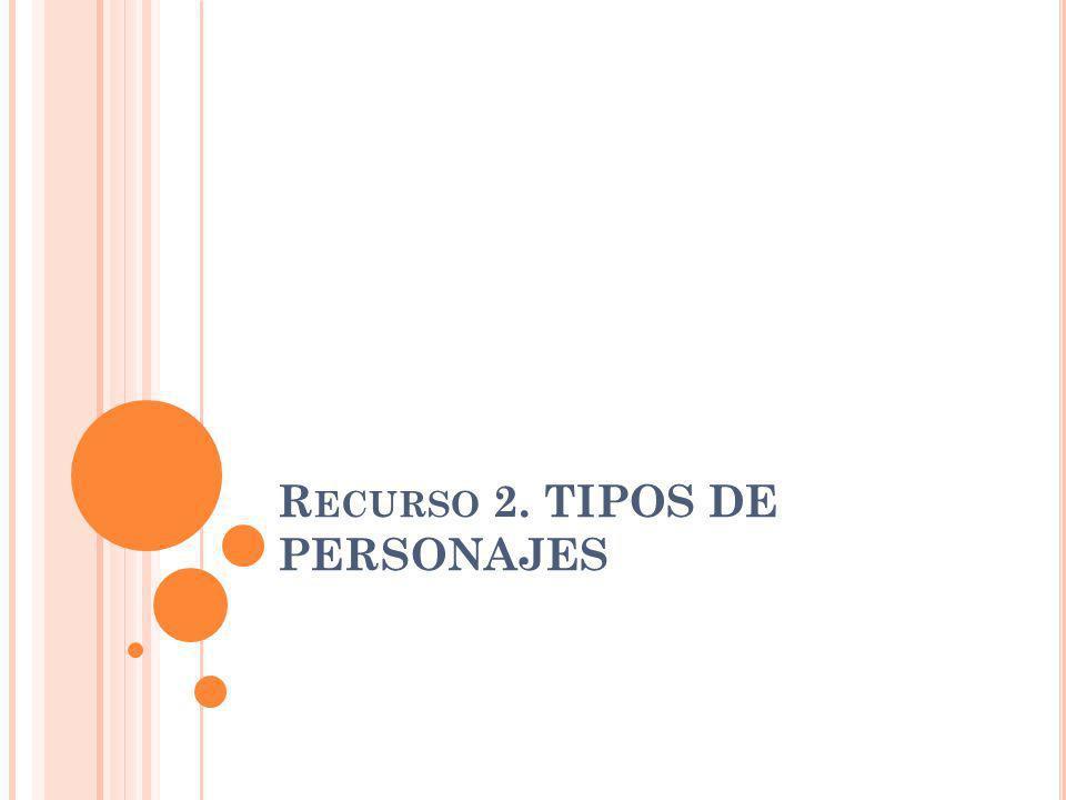 R ECURSO 2. TIPOS DE PERSONAJES