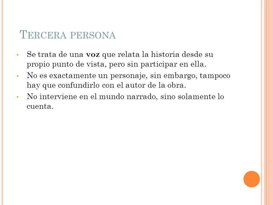 T ERCERA PERSONA Se trata de una voz que relata la historia desde su propio punto de vista, pero sin participar en ella.