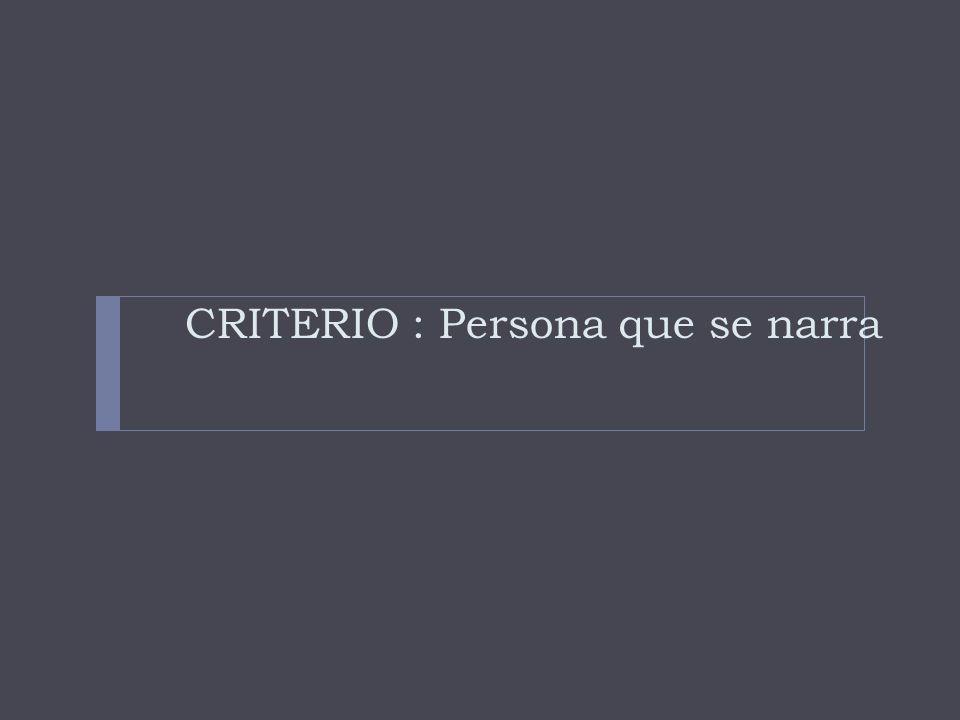 CRITERIO : Persona que se narra