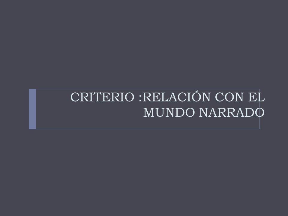 CRITERIO :RELACIÓN CON EL MUNDO NARRADO