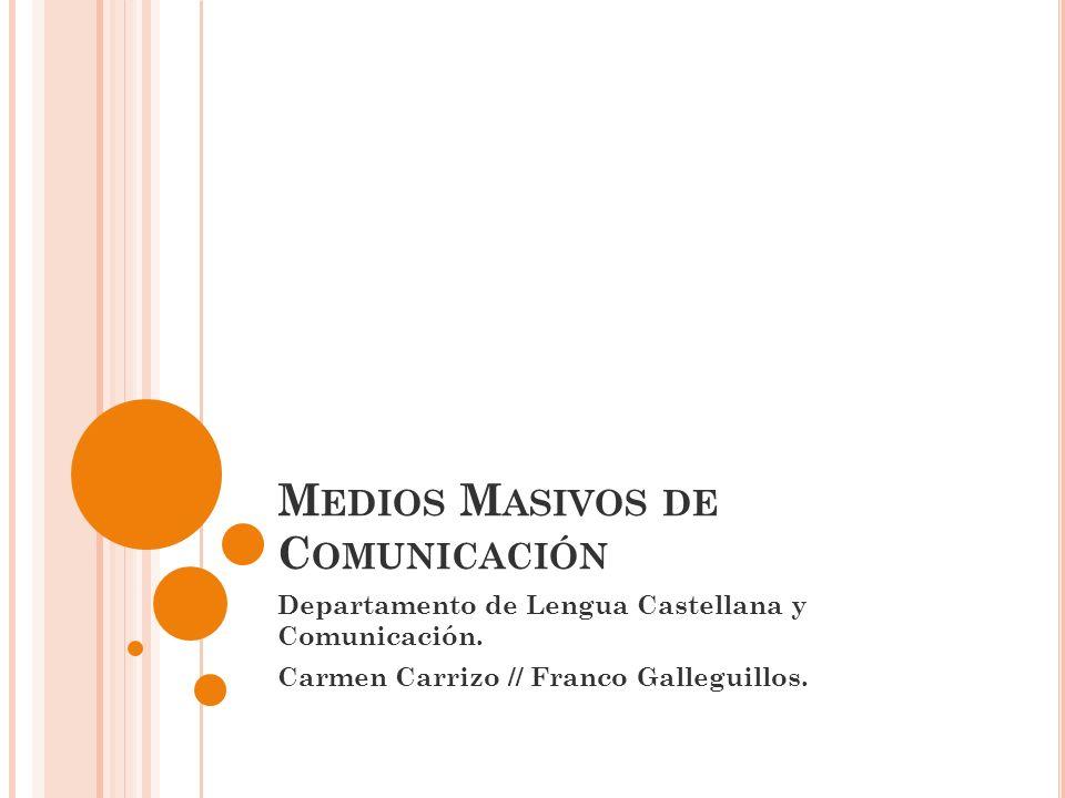 M EDIOS M ASIVOS DE C OMUNICACIÓN Departamento de Lengua Castellana y Comunicación. Carmen Carrizo // Franco Galleguillos.