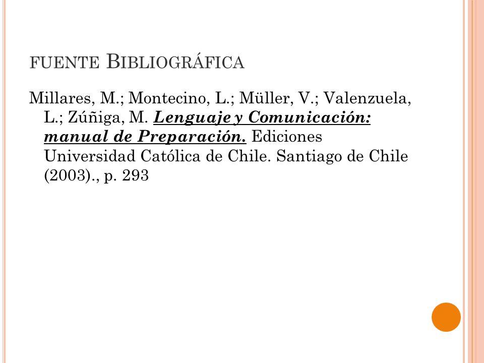 FUENTE B IBLIOGRÁFICA Millares, M.; Montecino, L.; Müller, V.; Valenzuela, L.; Zúñiga, M. Lenguaje y Comunicación: manual de Preparación. Ediciones Un