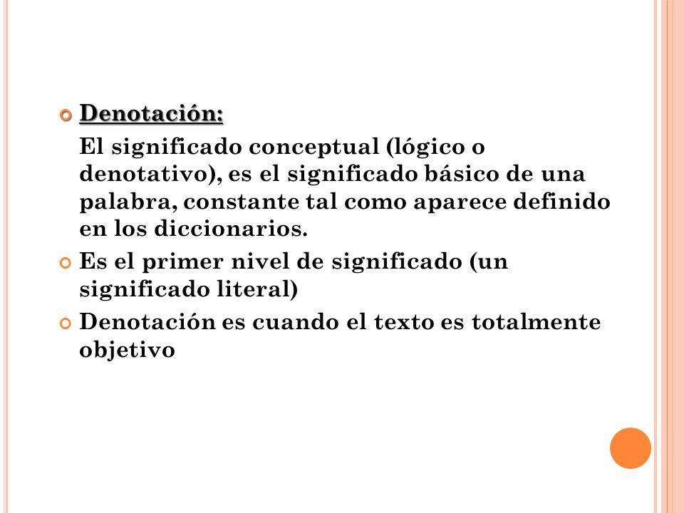 Denotación: Denotación: El significado conceptual (lógico o denotativo), es el significado básico de una palabra, constante tal como aparece definido