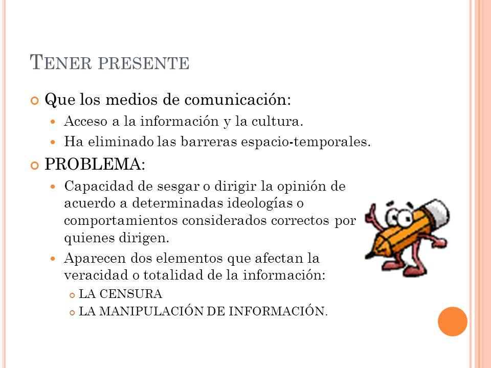 T ENER PRESENTE Que los medios de comunicación: Acceso a la información y la cultura.