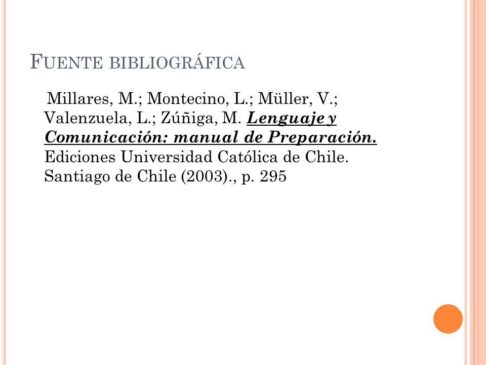 F UENTE BIBLIOGRÁFICA Millares, M.; Montecino, L.; Müller, V.; Valenzuela, L.; Zúñiga, M. Lenguaje y Comunicación: manual de Preparación. Ediciones Un