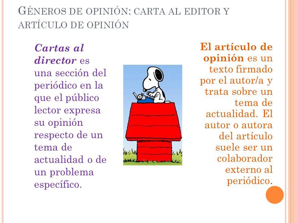 G ÉNEROS DE OPINIÓN : EL EDITORIAL Su redacción suele estar encomendada al redactor jefe, aunque no lo firme nadie. En la mayor parte de los periódico