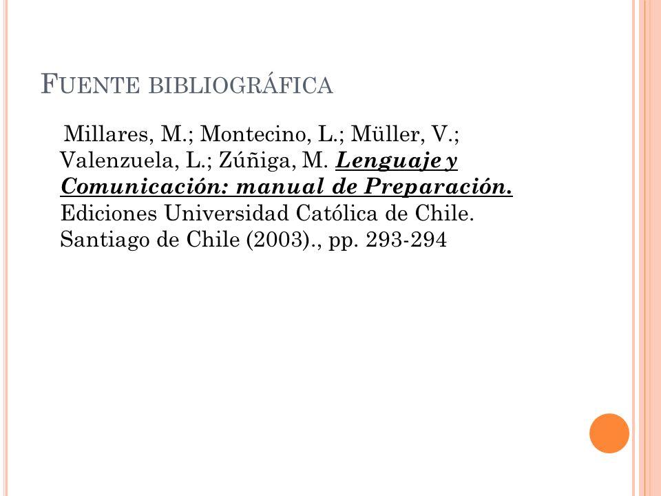F UENTE BIBLIOGRÁFICA Millares, M.; Montecino, L.; Müller, V.; Valenzuela, L.; Zúñiga, M.