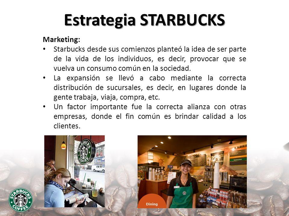 Estrategia STARBUCKS Marketing: Starbucks desde sus comienzos planteó la idea de ser parte de la vida de los individuos, es decir, provocar que se vue