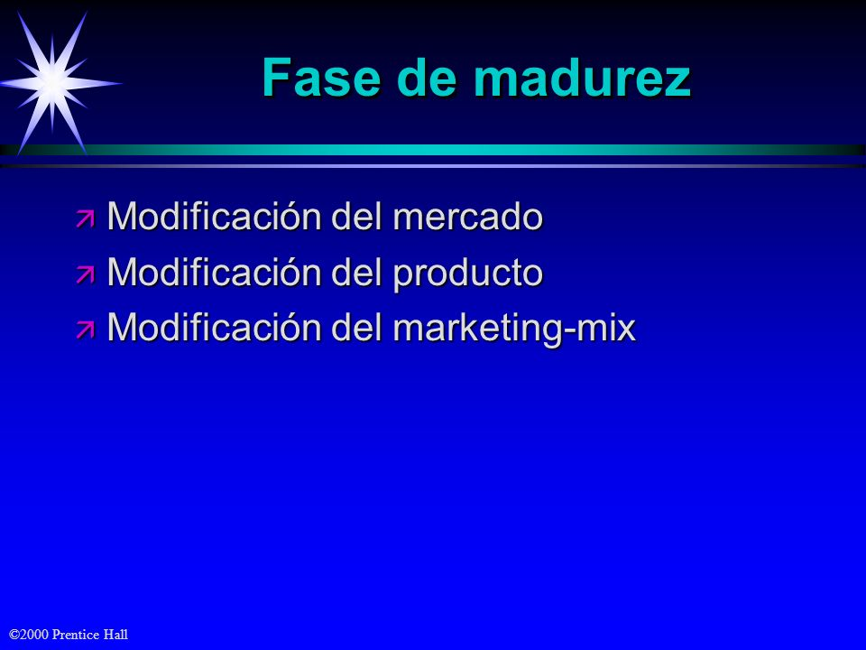 ©2000 Prentice Hall Fase de madurez ä Modificación del mercado ä Modificación del producto ä Modificación del marketing-mix