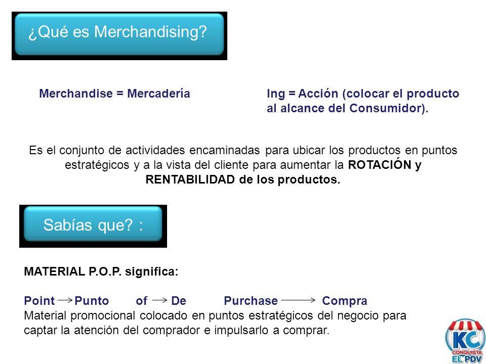 ¿Qué es Merchandising? Merchandise = MercaderíaIng = Acción (colocar el producto al alcance del Consumidor). Es el conjunto de actividades encaminadas
