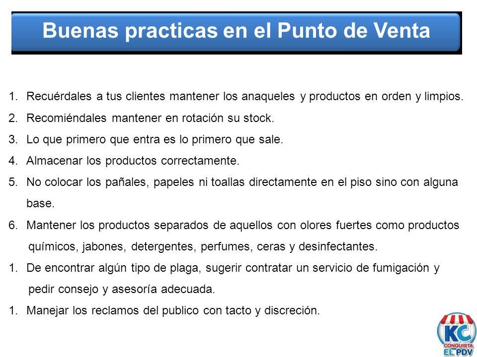 Buenas practicas en el Punto de Venta 1.Recuérdales a tus clientes mantener los anaqueles y productos en orden y limpios. 2.Recomiéndales mantener en