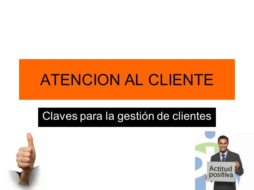 ATENCION AL CLIENTE Claves para la gestión de clientes