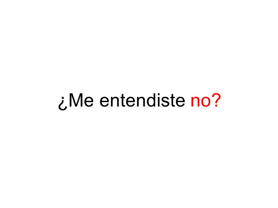 ¿Me entendiste no?