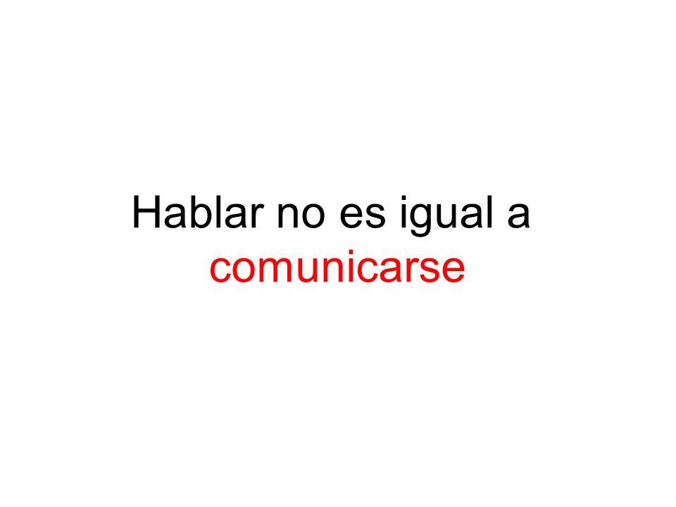 Hablar no es igual a comunicarse