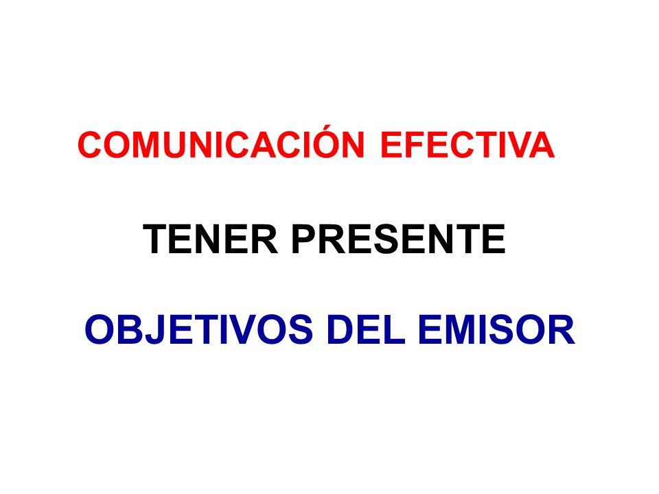 COMUNICACIÓN EFECTIVA TENER PRESENTE OBJETIVOS DEL EMISOR